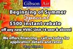 New Coupons! Beginning of Summer Special! - $500 instant rebate off of any new HVAC Unit 14 seer and above! Why sweat out the summer with your old A/C unit when you could get financed for that new unit now(OAC)! Gibson Air offers financing through 3 different lending companies – call us today at 702-388-7771 for application details and rates!  Visit our website to print this coupon and to view other June deals! http://www.gibsonair.com/specials.html