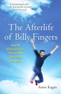 The Afterlife of Billy Fingers. Life-affirming and inspirational read. I was touched in a profound way by this book.