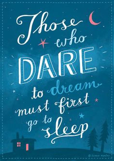 """""""Aqueles que ousam sonhar devem primeiro ir dormir."""""""