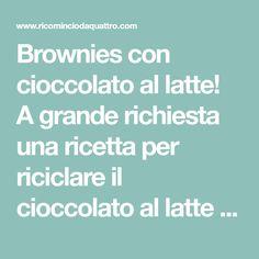 Brownies con cioccolato al latte! A grande richiesta una ricetta per riciclare il cioccolato al latte delle uova di Pasqua, brownies con cioccolato…