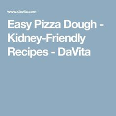 Pizza is a classic and neither everyone has tried a slice. This Easy Pizza Dough recipe was made for a kidney diet so people who have kidney disease, diabetes or those on dialysis can enjoy a yummy, homemade pizza pie. Davita Recipes, Kidney Recipes, Kidney Foods, Diet Recipes, Beef Kidney, Vegetarian Recipes, Dessert Recipes, Healthy Recipes, Recipes