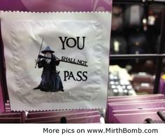 """You shall not pass"" - Gandalf - The Lord of the Rings condom #humor #fun #movie #condom"