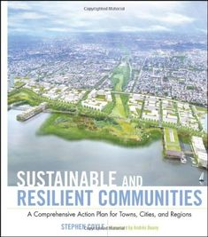 Sustainable and Resilient Communities: A Comprehensive Action Plan for Towns, Cities, and Regions (Wiley Series in Sustainable Design) by Andrés Duany.