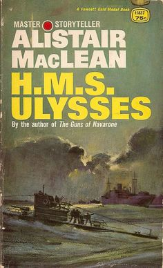 HMS Ulysses Novel - Bing Images Alistair MacLean is one of my all time favorite authors. Alistair Maclean, Thriller Novels, Adventure Novels, Best Novels, Book Authors, So Little Time, Paperback Books, Les Oeuvres, Book Worms