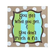 Children's Canvas Wall Art: You Get What You Get And You Don't Pitch a Fit Whimsy http://www.amazon.com/dp/B00G3FOWS2/ref=cm_sw_r_pi_dp_BPVkwb0RQ0RWP