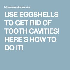 USE EGGSHELLS TO GET RID OF TOOTH CAVITIES! HERE'S HOW TO DO IT!
