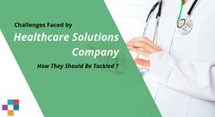 Do you know what challenges Faced by #Healthcare #Solutions #Company? and how they should be tackled?