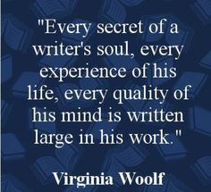 """""""Every secret of a writer's soul ... is written large in his work."""""""