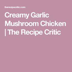 Creamy Garlic Mushroom Chicken | The Recipe Critic