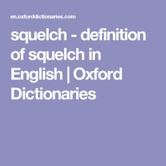 squelch - definition of squelch in English | Oxford Dictionaries