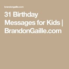 31 Birthday Messages for Kids | BrandonGaille.com