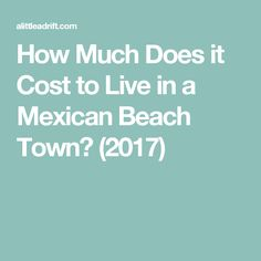 How Much Does it Cost to Live in a Mexican Beach Town? (2017)
