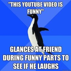 hahaha and then I feel bad for wasting their time if they don't think it's funny