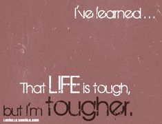 life is tough...but i'm tougher.