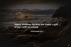 Happy birthday my dear old friend, a gift of joy I wish to extend.