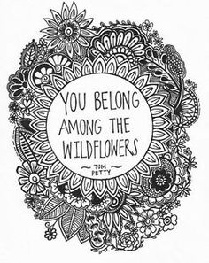 you belong among the wildflowers - tom petty hippe hipster art design sketch drawing creative inspiration black and white