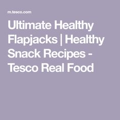 Ultimate Healthy Flapjacks | Healthy Snack Recipes - Tesco Real Food