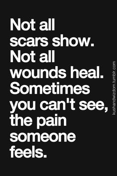 Not every wound or illness is obvious to everyone else. Internal injuries are just as painful, but can't be seen.