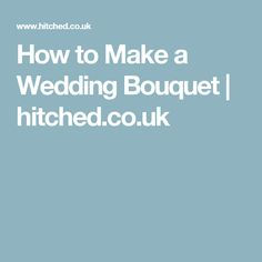 How to Make a Wedding Bouquet | hitched.co.uk