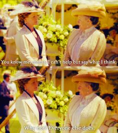 """Downton Abbey: """"You know me mama, I can't help but say what I think ... Why not, everyone else does"""""""