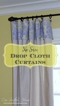 Our Southern Home | No Sew Drop Cloth Curtains | http://www.oursouthernhomesc.com