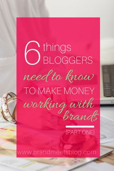 6 things bloggers need to know to make money working with brands