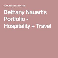 Bethany Nauert's Portfolio - Hospitality + Travel