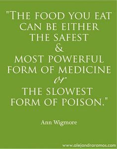 The food you eat can be either the safest & most powerful form of medicine OR the slowest form of poison.