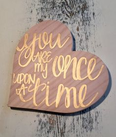 Fairytale Wedding, Hand Lettered Sign, You are my Once Upon a Time, Wooden Heart Decor