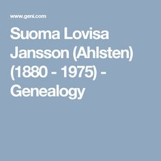 Suoma Lovisa Jansson (Ahlsten) (1880 - 1975)  - Genealogy