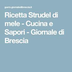 Ricetta Strudel di mele - Cucina e Sapori - Giornale di Brescia