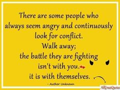Live this almost everyday with my family member, problem is they follow me when I try to walk away they will not let anything go