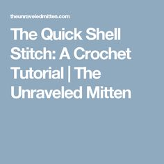 The Quick Shell Stitch: A Crochet Tutorial | The Unraveled Mitten