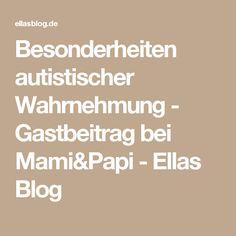 Besonderheiten autistischer Wahrnehmung - Gastbeitrag bei Mami&Papi - Ellas Blog
