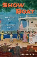 Show boat : performing race in an American musical / Todd Decker.