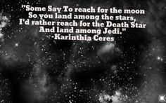 My quote about star wars. Reaching for the death star to land among jedi