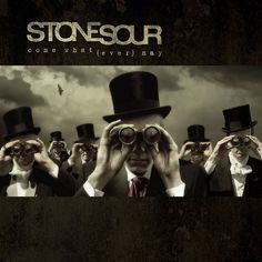 2006 - Stone Sour - Come What(ever) May