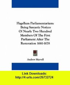 Flagellum Parliamentarium Being Sarcastic Notices Of Nearly Two Hundred Members Of The First Parliament After The Restoration 1661-1678 (9781432530990) Andrew Marvell , ISBN-10: 1432530992  , ISBN-13: 978-1432530990 ,  , tutorials , pdf , ebook , torrent , downloads , rapidshare , filesonic , hotfile , megaupload , fileserve