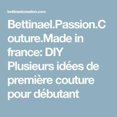 Bettinael.Passion.Couture.Made in france: DIY Plusieurs idées de première couture pour débutant