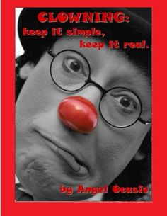 CLOWNING: keep it simple, keep it real.  This book covers topics on the Character Clown, Being Funny, Ad-libbing, Comedy Magic, What We Do as Clowns & more. Plus, it's filled with comedy routines that you can incorporate into your own acts. For more information go to ocomedy@aol.com or click the link.