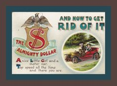 "This is an original vintage postcard from the 1910s. It shows an Eagle perched on top of a dollar sign and a couple out for a drive in their automobile. ""The Almighty Dollar and How to Get Rid of It- A nice Little Girl and a motor car, Top speed all the time and there you are."""