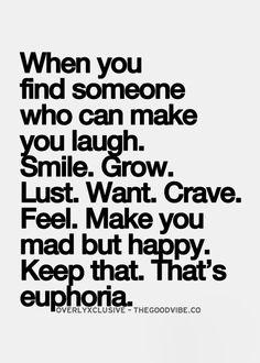 You are my euphoria!! You make every sense and every emotion come alive...