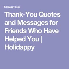 Thank-You Quotes and Messages for Friends Who Have Helped You Thank You Quotes For Helping, Thank You Verses, Thank You Card Sayings, Thank You Messages Gratitude, Sympathy Messages, Verses For Cards, Gratitude Quotes, Notes For Friends, Messages For Friends