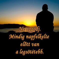 Ne aggódj. Mindig napfelkelte előtt van a legsötétebb. # www.facebook.com/angyalimenedek