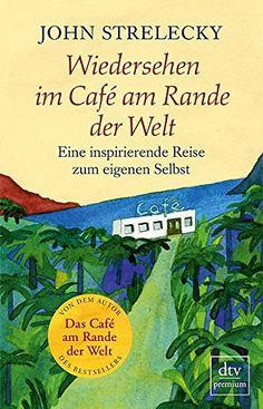 Wiedersehen im Café am Rande der Welt: Eine inspirierende Reise zum eigenen Selbst: Amazon.de: John Strelecky: Bücher