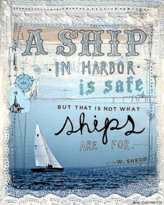 a ship in harbor is safe - but that is not what ships are for