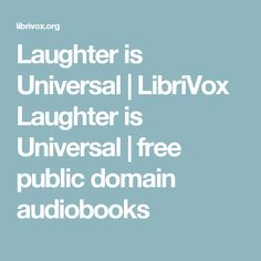 Laughter is Universal |  LibriVox   Laughter is Universal | free public domain audiobooks