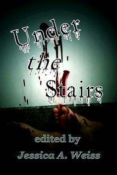 """""""Under The Stairs""""  ***  Jessica A. Weiss  (2011)"""