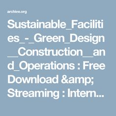 Sustainable_Facilities_-_Green_Design__Construction__and_Operations : Free Download & Streaming : Internet Archive