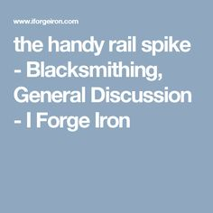 the handy rail spike - Blacksmithing, General Discussion - I Forge Iron